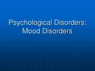 Psychological Disorders: Mood Disorders