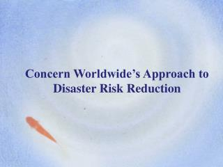 Concern Worldwide's Approach to Disaster Risk Reduction