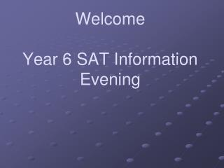 Welcome  Year 6 SAT Information Evening
