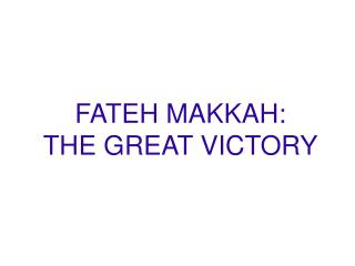 FATEH MAKKAH: THE GREAT VICTORY