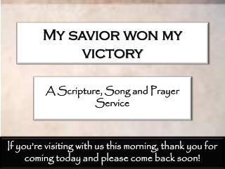 My savior won my victory