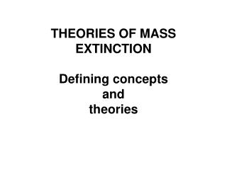 THEORIES OF MASS EXTINCTION Defining concepts  and  theories