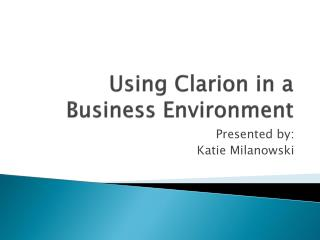 Using Clarion in a Business Environment