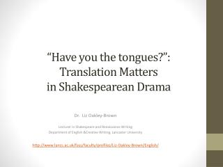 """ Have you the tongues?"": Translation Matters  in Shakespearean Drama"