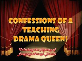 Confessions  of a Teaching     Drama Queen!