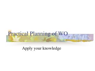 Practical Planning of WO