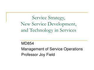 Service Strategy, New Service Development,  and Technology in Services