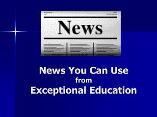 News You Can Use from Exceptional Education