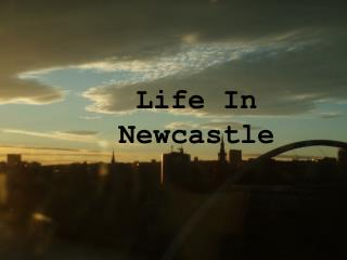 Life In Newcastle