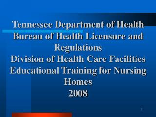 Tennessee Department of Health Bureau of Health Licensure and Regulations Division of Health Care Facilities Educational