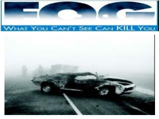 Driving in fog is comparable to driving while wearing a blindfold.