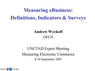 Measuring eBusiness:  Definitions, Indicators & Surveys Andrew Wyckoff OECD UNCTAD Expert Meeting