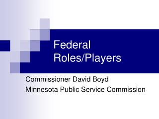 Federal Roles/Players