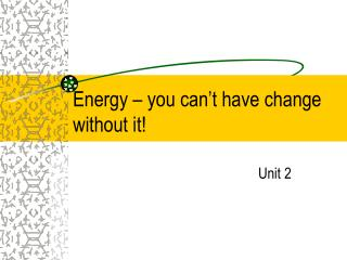 Energy – you can't have change without it!