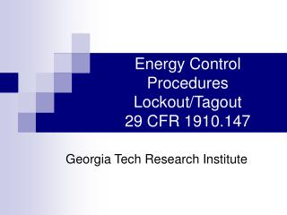 Energy Control Procedures Lockout/Tagout 29 CFR 1910.147