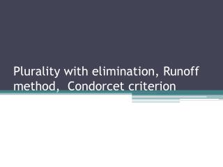 Plurality with elimination, Runoff method,  Condorcet criterion