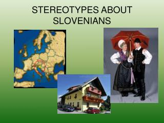 STEREOTYPES ABOUT SLOVENIANS
