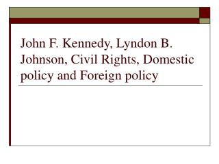 John F. Kennedy, Lyndon B. Johnson, Civil Rights, Domestic policy and Foreign policy