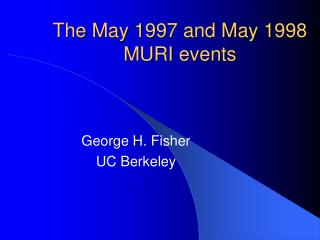 The May 1997 and May 1998 MURI events
