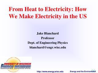 From Heat to Electricity: How We Make Electricity in the US Jake Blanchard Professor