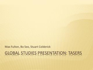 Global Studies Presentation: tasers