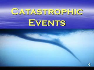 Catastrophic Events