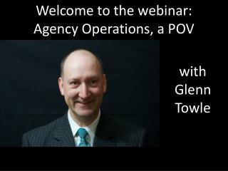 Welcome to the webinar:   Agency Operations, a POV