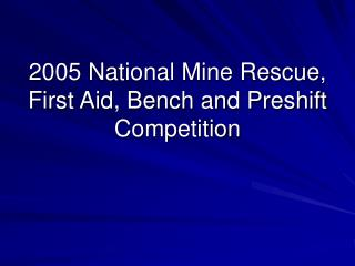 2005 National Mine Rescue, First Aid, Bench and Preshift Competition
