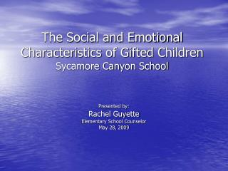 The Social and Emotional Characteristics of Gifted Children Sycamore Canyon School