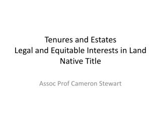 Tenures and Estates Legal and Equitable Interests in Land Native Title
