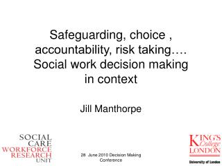 Safeguarding, choice , accountability, risk taking…. Social work decision making  in context