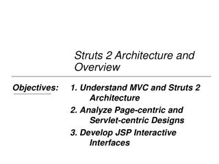 Objectives:	1. Understand MVC and Struts 2 					Architecture