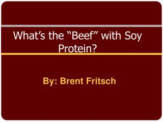 "What's the ""Beef"" with Soy  P rotein?"
