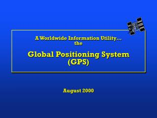 A Worldwide Information Utility… the Global Positioning System (GPS)