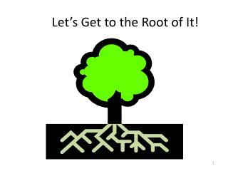 Let's Get to the Root of It!