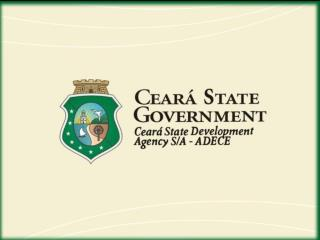 ADECE´s Mission: Execute the Economic Development      Policies of Ceará State.