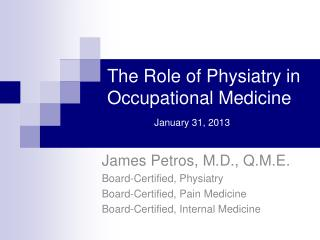 The Role of  Physiatry  in Occupational Medicine January  31, 2013