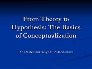 From Theory to Hypothesis: The Basics of Conceptualization