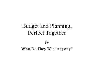Budget and Planning,  Perfect Together