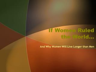 If Women Ruled the World…