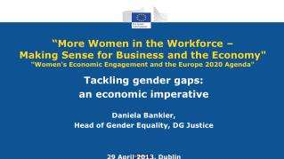 Tackling gender gaps:  an economic imperative Daniela Bankier,