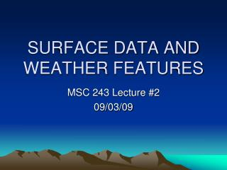 SURFACE DATA AND WEATHER FEATURES