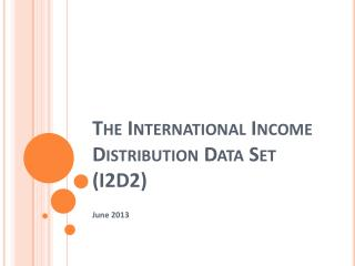 The International Income Distribution Data Set (I2D2)