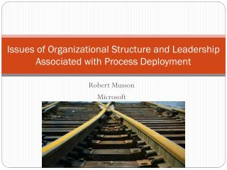 Issues of Organizational  Structure  and Leadership Associated with Process Deployment