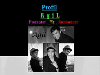 Profil  A g i L  Presenter  ,  Mc ,  Announcer
