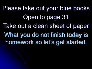 Please take out your blue books Open to page 31 Take out a clean sheet of paper