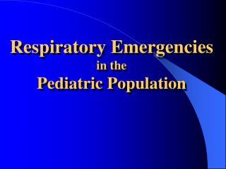 Respiratory Emergencies in the Pediatric Population