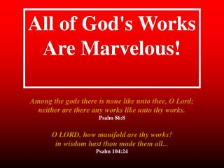 All of God's  W orks  A re  Marvelous !