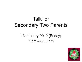 Talk for  Secondary Two Parents