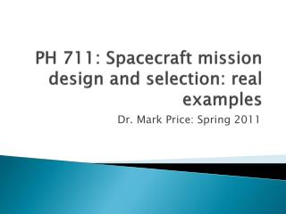 PH 711: Spacecraft mission design and selection: real examples